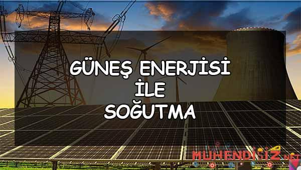 Güneş Enerjisi ile Soğutma