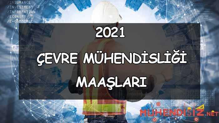 Çevre Mühendisi Maaşları Nedir? (2021)