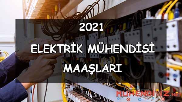 Elektrik Mühendisi Maaşları Nedir? (2021)