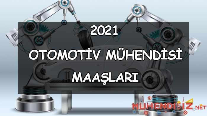 2021 Otomotiv Mühendisi Maaşları