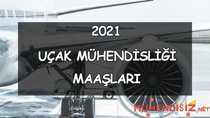 2021 Uçak Mühendisliği Maaşları