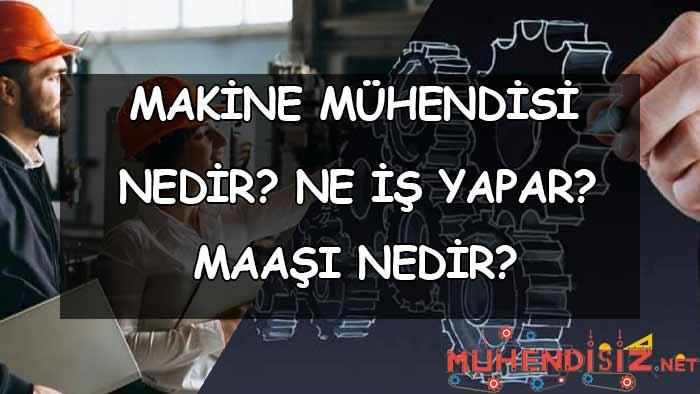 Makine Mühendisi Nedir? Ne İş Yapar?
