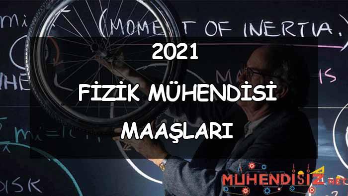 2021 Fizik Mühendisliği Maaşları