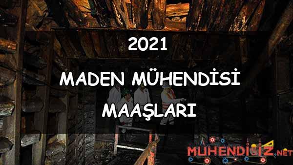Maden Mühendisi Maaşları Nedir? (2021)
