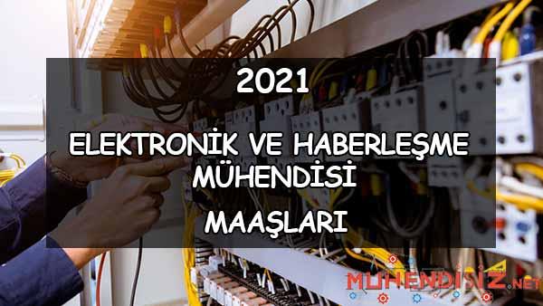 2021 Elektronik ve Haberleşme Mühendisi Maaşları